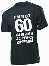 IM NOT 60 I'M 18 WITH 42 Years Experience T shirt GIFT for 60th Birthday T-shirt