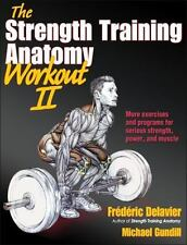 The Strength Training Anatomy Workout Vol. II by Frederic Delavier and...