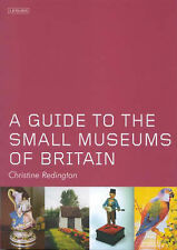 A Guide to the Small Museums of Britain, Redington, Christine