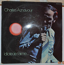 DISQUE VYNILE - CHARLES AZNAVOUR IDIOTE JE T'AIME