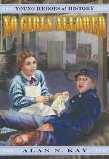 No Girls Allowed (Young Heroes of History, 5) Kay, Alan N. Paperback