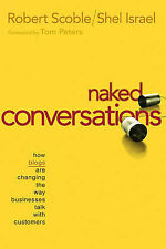 Naked Conversations : How Blogs are Changing the Way Businesses Talk with Custom