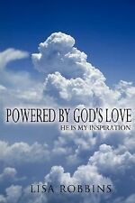 Powered by God's Love : He Is My Inspiration by Lisa Robbins (2007, Paperback)