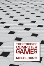 The Ethics of Computer Games by Sicart, Miguel