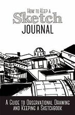 How to Keep a Sketch Journal (2016, Paperback)