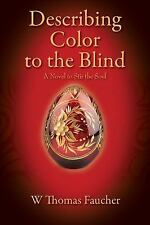 Describing Color to the Blind : A Novel to Stir the Soul by W. Thomas Faucher...