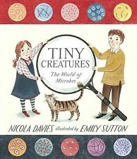 Tiny Creatures : The World of Microbes by Nicola Davies (2014, Picture Book)