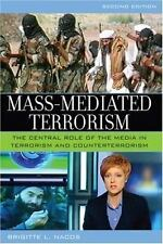 Mass-Mediated Terrorism: The Central Role of the Media in Terrorism and Countert