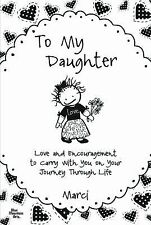To My Daughter: Love & Encouragement to Carry with You on Your Journey thru Life