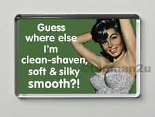 New, Quality Retro Fridge Magnet - Guess Where Else I'm Clean-Shaven & Smooth?!