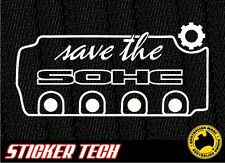 SAVE THE SOHC SINGLE OVER HEAD CAM STICKER DECAL SUIT JDM CIVIC HONDA EK EG