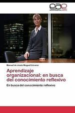 Aprendizaje Organizacional : En Busca Del Conocimiento Reflexivo by Moguel...
