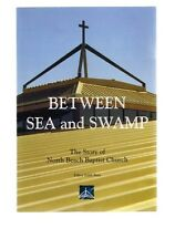 Between Sea and Swamp: The Story of the North Beach Baptist Church by Edith Bain