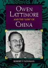 """Owen Lattimore and the """"Loss"""" of China (Philip E.Lilienthal Books) by Newman, R"""