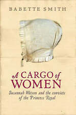 A Cargo of Women: Susannah Watson and the Convicts of the Princess Royal, Smith,