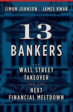 13 Bankers: The Wall Street Takeover and the Next Financial Meltdown, Kwak, Jame