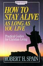 How to Stay Alive as Long as You Live : Practical Guides for Christian Living by