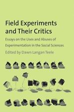 Field Experiments and Their Critics : Essays on the Uses and Abuses of...