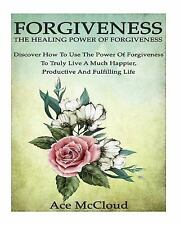How to Let Go of Anger and Resentment and Heal Yourself Through the Power of...