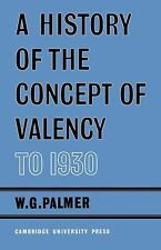 A History of the Concept of Valency To 1930 by W. G. Palmer (2010, Paperback)