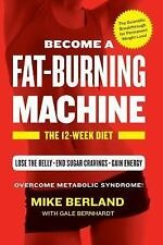 Fat-Burning Machine : The/12-Week Diet by Mike Berland and Gale Bernhardt (2015,