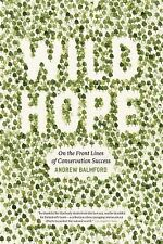 Wild Hope : On the Front Lines of Conservation Success by Andrew Balmford...