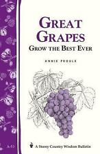 Great Grapes : Grow the Best Ever by Annie Proulx (1982, Paperback)