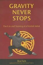 Gravity Never Stops: The Life and Training of a Martial Artist (First Person Sin