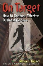 On Target : How to Conduct Effective Business Reviews by Michele L. Bechtell...