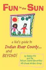 Fun in the Sun: A kid's guide to Indian River County and BEYOND! by Fox, Debbie
