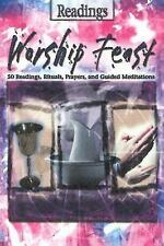 Worship Feast- Readings: 100 Readings, Rituals, Prayers, and Guided Meditations,
