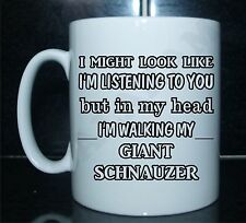 LISTENING BUT IN MY HEAD I AM WALKING MY GIANT SCHNAUZER PRINTED Tea/Coffee Mug