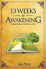 13 Weeks to Awakening: Lasting Happiness, One Week at a Time, Peric, Ian