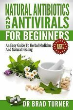 Natural Antibiotics and Antivirals for Beginners : An Easy Guide to Herbal...