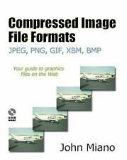 Compressed Image File Formats: JPEG, PNG, GIF, XBM, BMP by Miano, John
