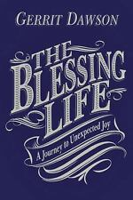 The Blessing Life : A Journey to Unexpected Joy by Gerrit Dawson (2013,...