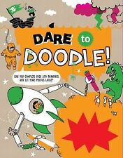 Dare to Doodle : Can You Complete over 100 Drawings and Let Your Pencils...