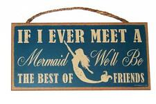 """If I Ever Meet A Mermaid We'll Be the Best of Friends 5"""" x 10""""  Wood Wall Sign"""