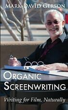 Organic Screenwriting : Writing for Film, Naturally by Mark David Gerson...