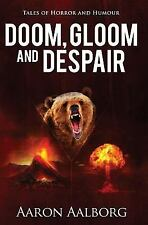 Doom, Gloom and Despair : Tales to Horrify and Amuse by Aaron Aalborg (2015,...