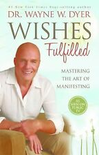 Wishes Fulfilled : Mastering the Art of Manifesting by Wayne W. Dyer (2013,...