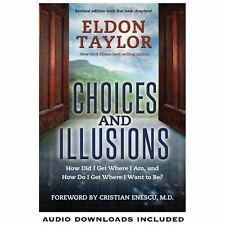 Choices and Illusions : How Did I Get Where I Am, and How Do I Get Where I...
