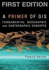 A Primer of GIS, First Edition: Fundamental Geographic and Cartographic Concepts