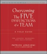 J-B Lencioni: Overcoming the Five Dysfunctions of a Team : A Field Guide for Lea
