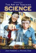 The Art of Teaching Science: Inquiry and Innovation in Middle School and High ..