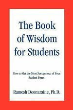 The Book of Wisdom for Students : How to Get the Most Success Out of Your...