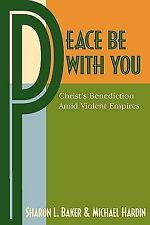Peace Be with You : Christ's Benediction amid Violent Empires by Michael...