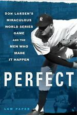 Perfect : Don Larsen's Miraculous World Series Game and the Men Who Made It Happ