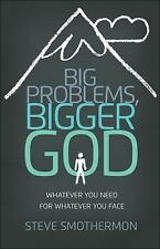 Big Problems, Bigger God : Whatever You Need for Whatever You Face by Steve...