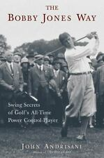 The Bobby Jones Way: Swing Secrets of Golf's All-Time Power-Control Player